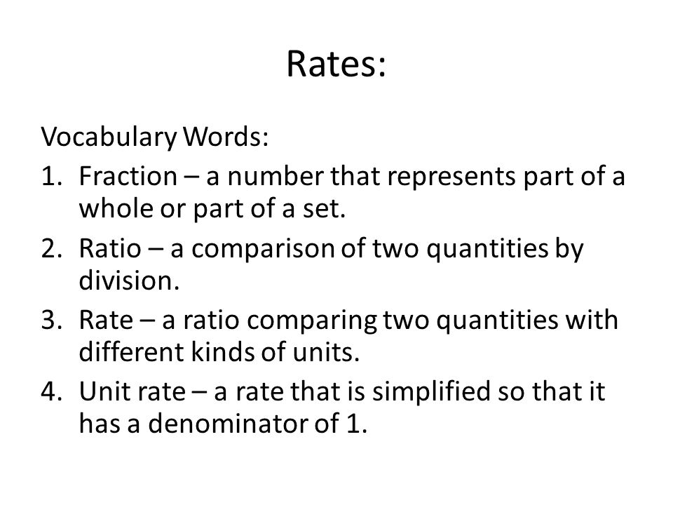 Rates: Vocabulary Words: 1.Fraction – a number that represents part of a whole or part of a set.