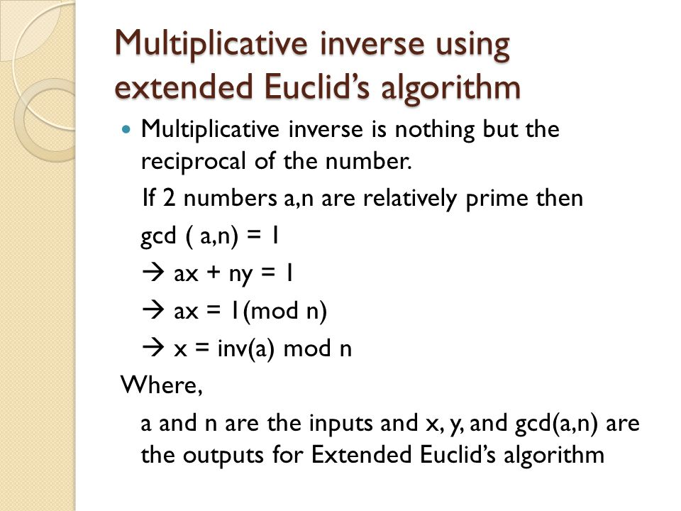 Multiplicative inverse using extended Euclid's algorithm Multiplicative inverse is nothing but the reciprocal of the number.