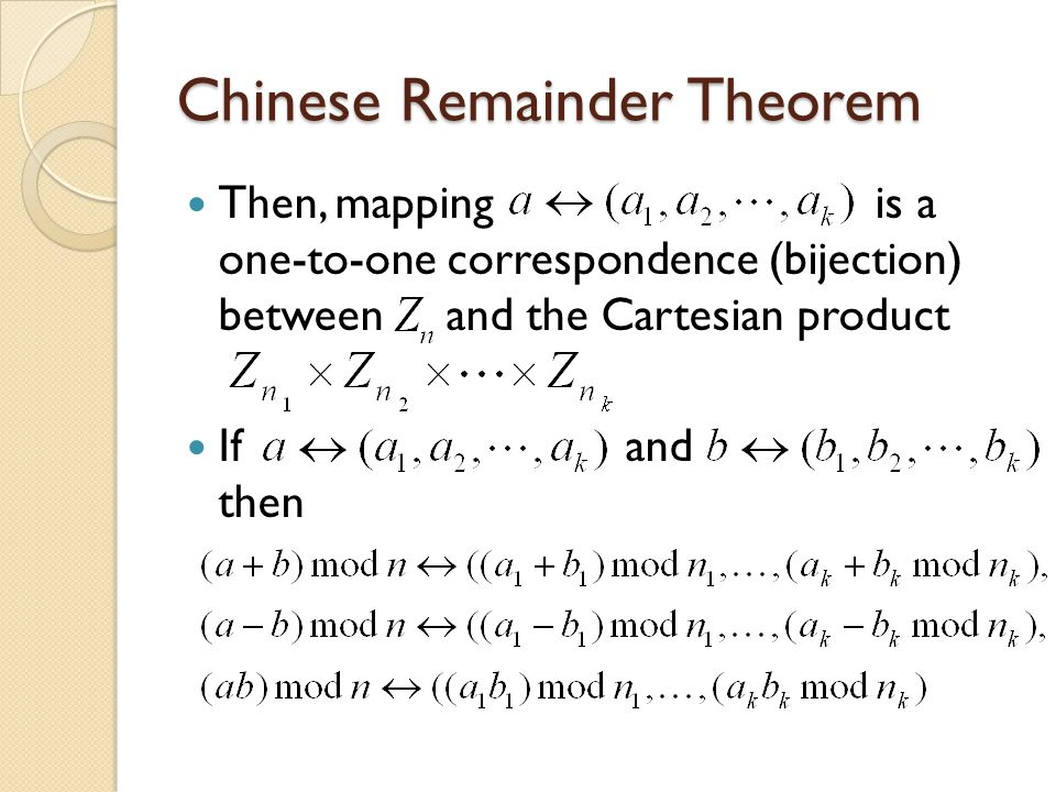 Chinese Remainder Theorem Then, mapping is a one-to-one correspondence (bijection) between and the Cartesian product If and then