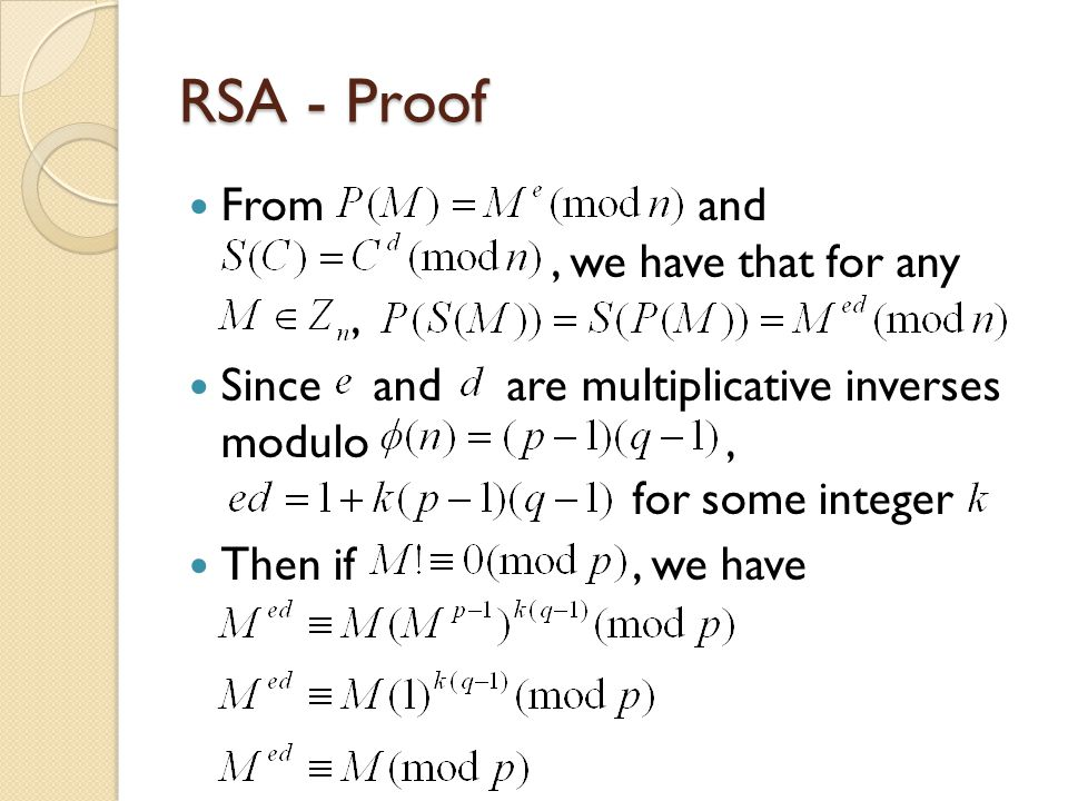 RSA - Proof From and, we have that for any, Since and are multiplicative inverses modulo, for some integer Then if, we have