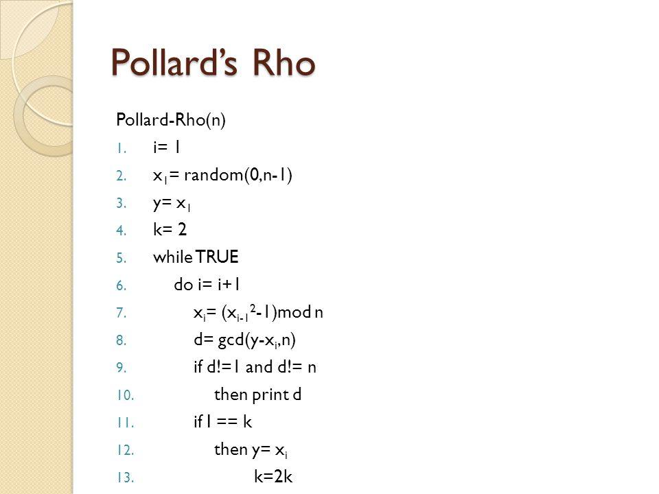 Pollard's Rho Pollard-Rho(n) 1. i= 1 2. x 1 = random(0,n-1) 3.
