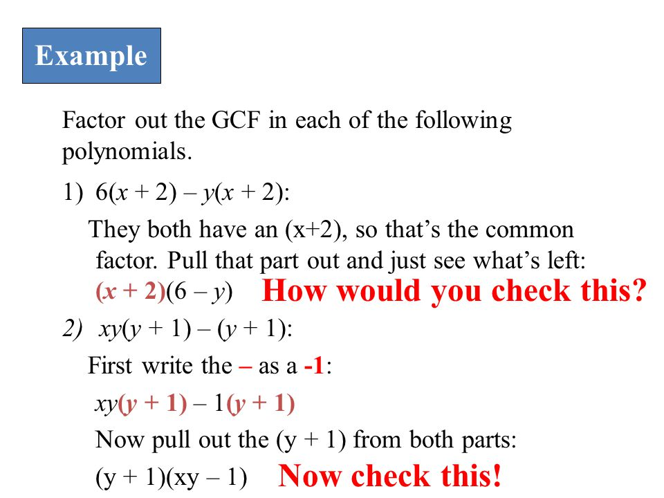 Example Factor out the GCF in each of the following polynomials. 1)6(x + 2) – y(x + 2): They both have an (x+2), so that's the common factor. Pull tha