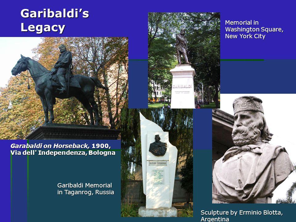 Garibaldi's Legacy Garabaldi on Horseback, 1900, Via dell Independenza, Bologna Memorial in Washington Square, New York City Sculpture by Erminio Blotta, Argentina Garibaldi Memorial in Taganrog, Russia