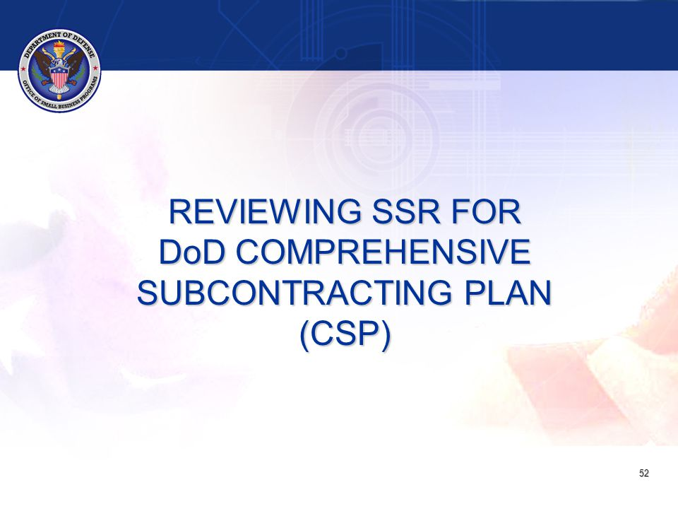 REVIEWING SSR FOR DoD COMPREHENSIVE SUBCONTRACTING PLAN (CSP) 52