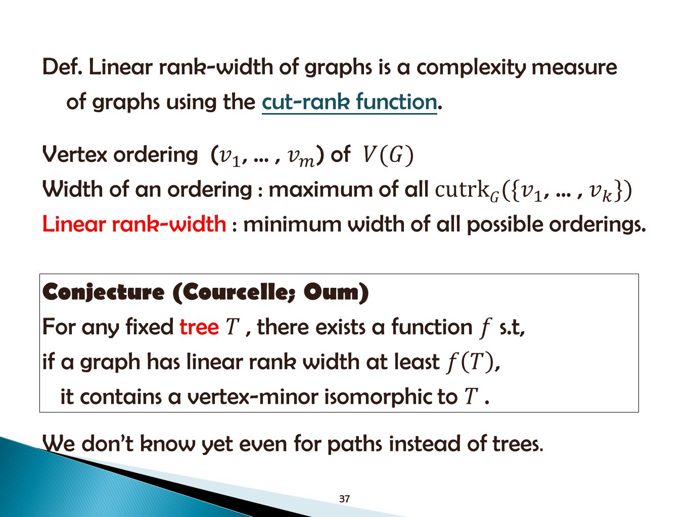 37 Def. Linear rank-width of graphs is a complexity measure of graphs using the cut-rank function.