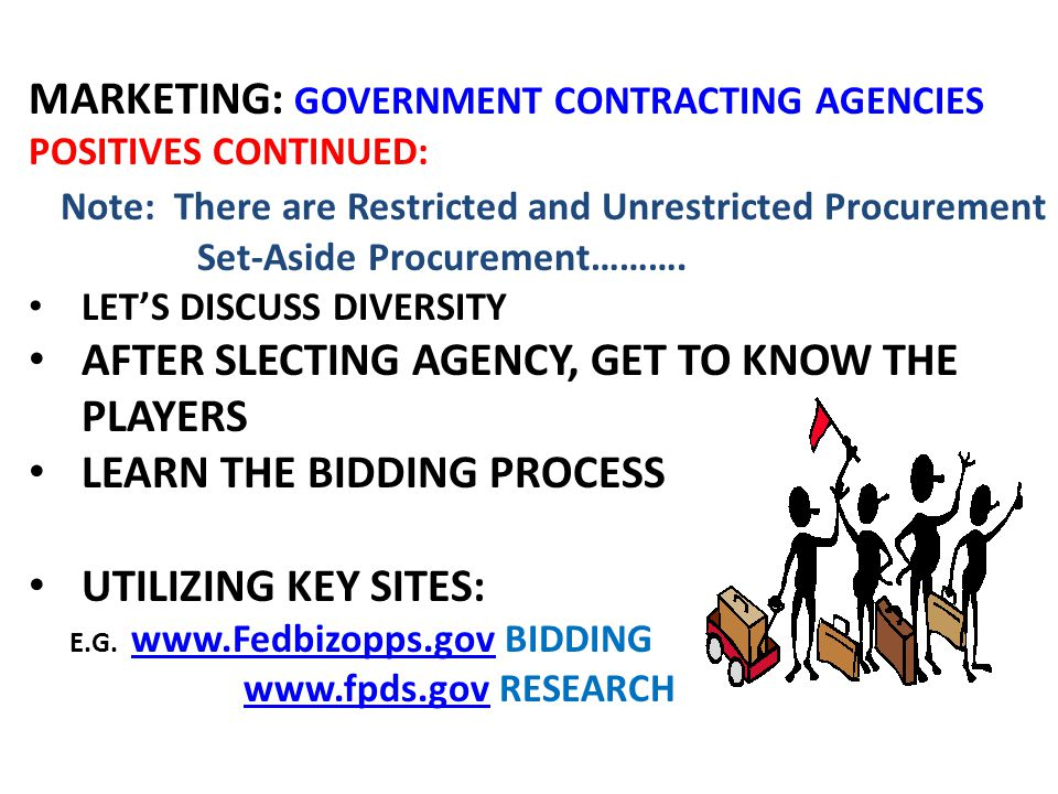 MARKETING: GOVERNMENT CONTRACTING AGENCIES POSITIVES CONTINUED: Note: There are Restricted and Unrestricted Procurement Set-Aside Procurement……….