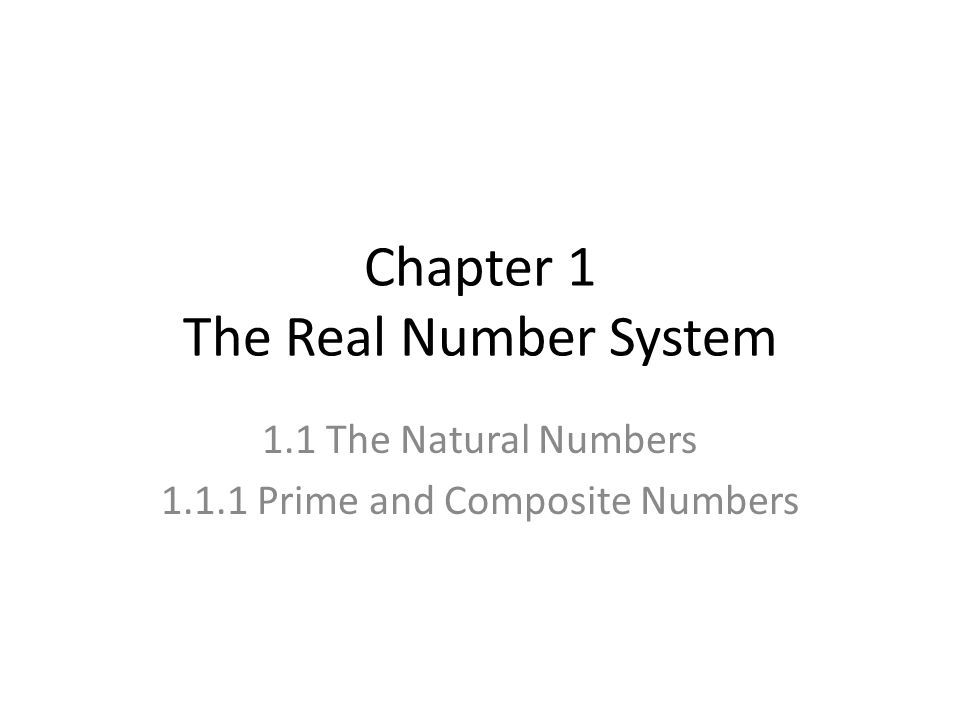 Chapter 1 The Real Number System 1.1 The Natural Numbers 1.1.1 Prime and Composite Numbers