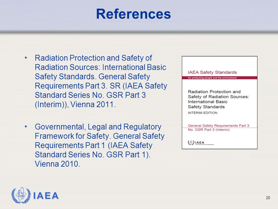IAEA 20 Radiation Protection and Safety of Radiation Sources: International Basic Safety Standards.