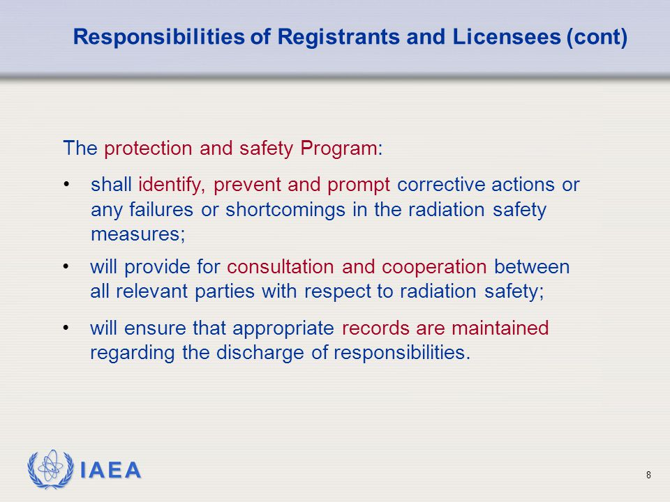IAEA 8 will provide for consultation and cooperation between all relevant parties with respect to radiation safety; will ensure that appropriate records are maintained regarding the discharge of responsibilities.