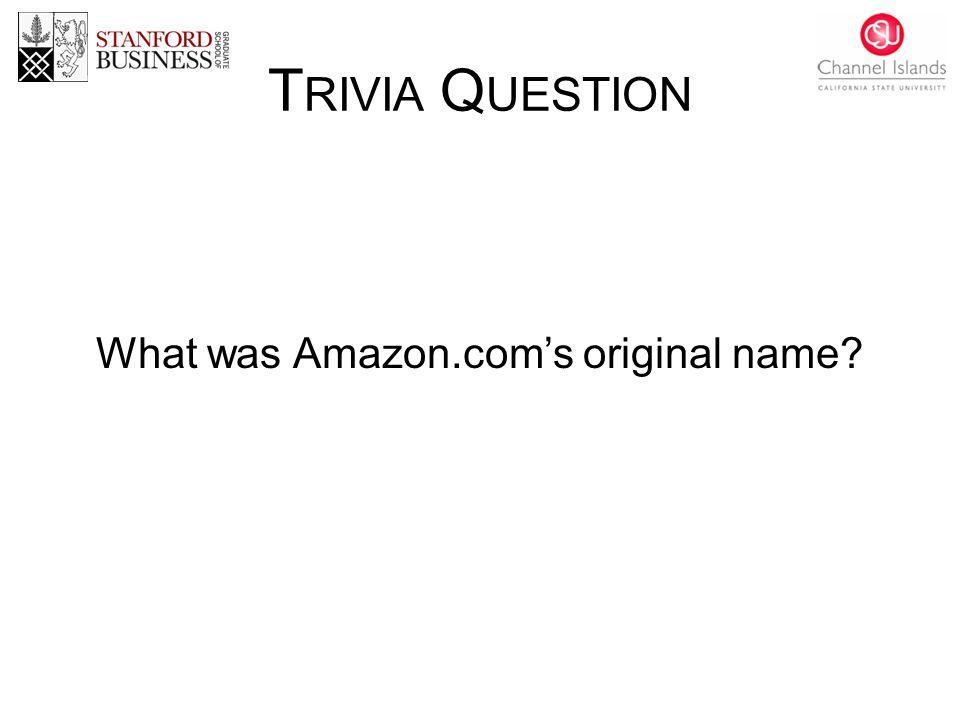 T RIVIA Q UESTION What was Amazon.com's original name