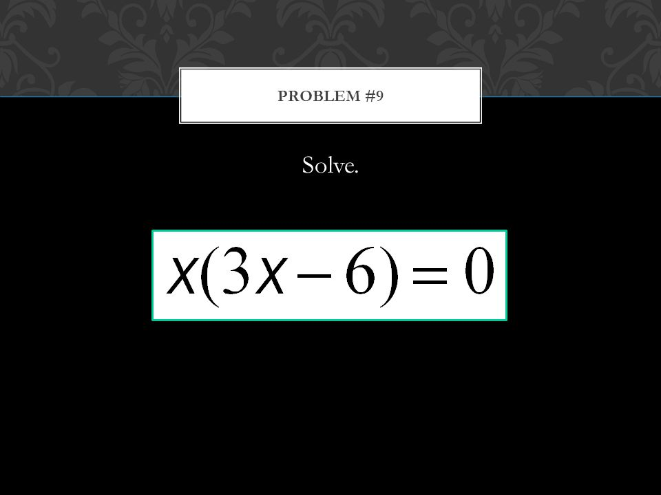 Solve. PROBLEM #9