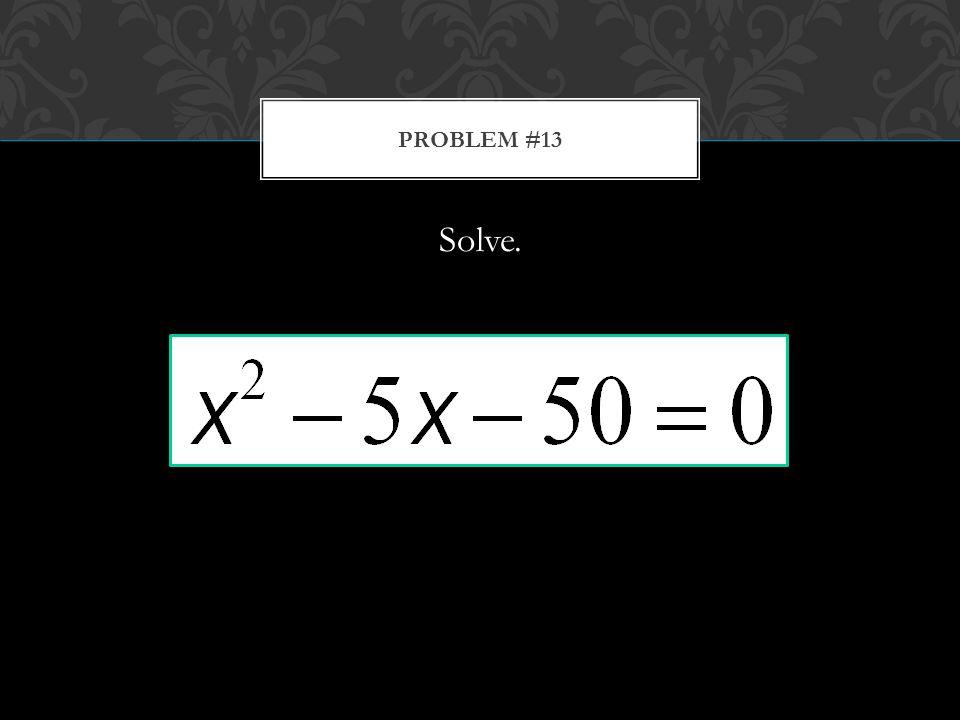 Solve. PROBLEM #13