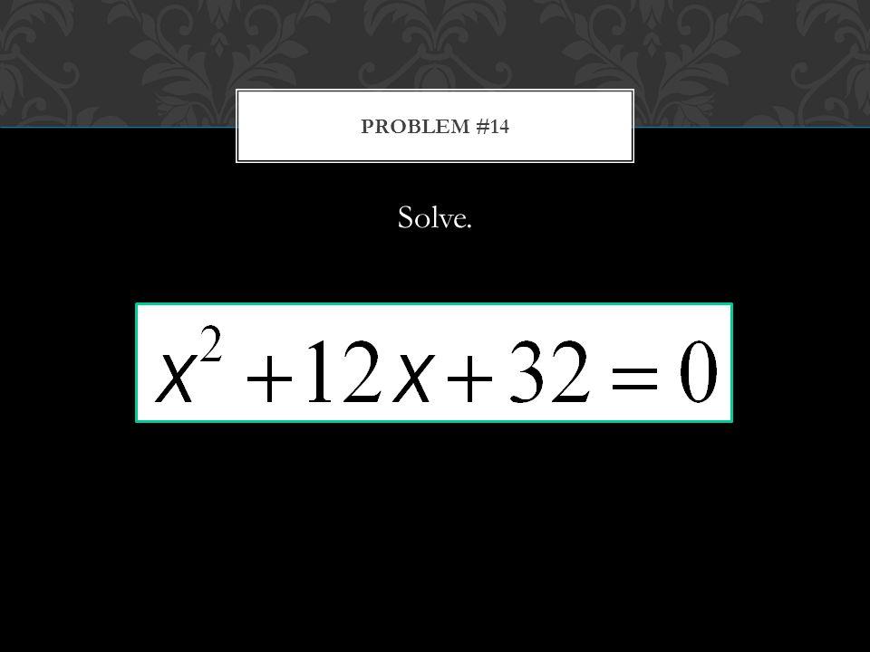 Solve. PROBLEM #14