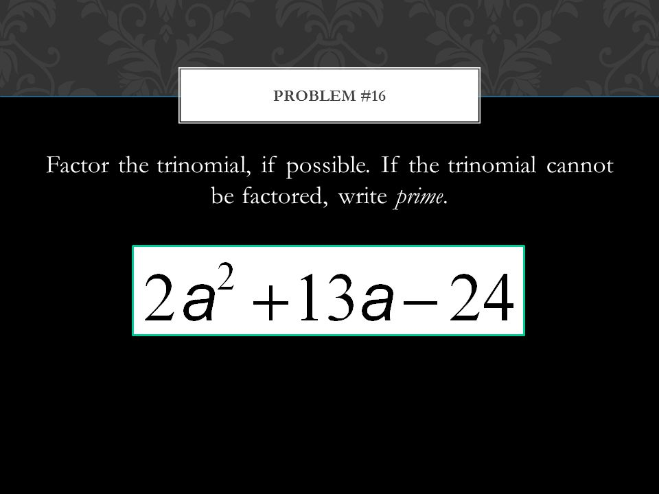 Factor the trinomial, if possible. If the trinomial cannot be factored, write prime. PROBLEM #16