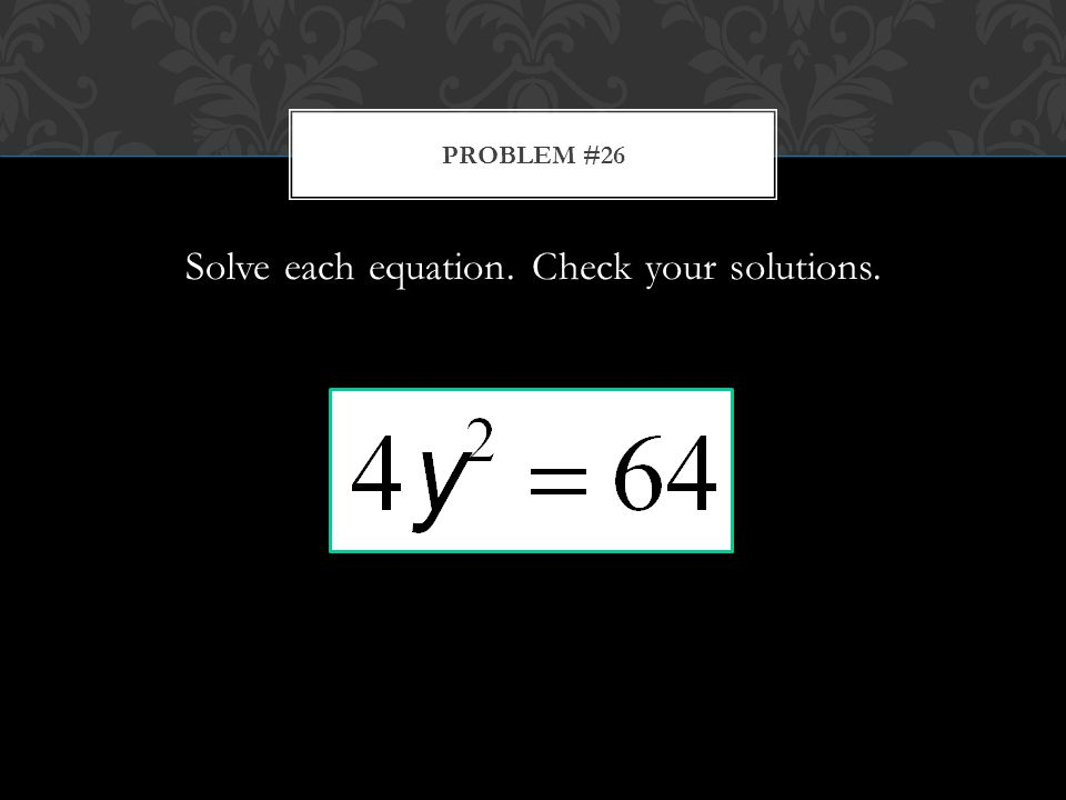 Solve each equation. Check your solutions. PROBLEM #26