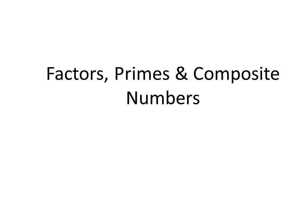 Factors, Primes & Composite Numbers