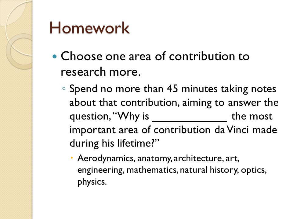 Homework Choose one area of contribution to research more. ◦ Spend no more than 45 minutes taking notes about that contribution, aiming to answer the