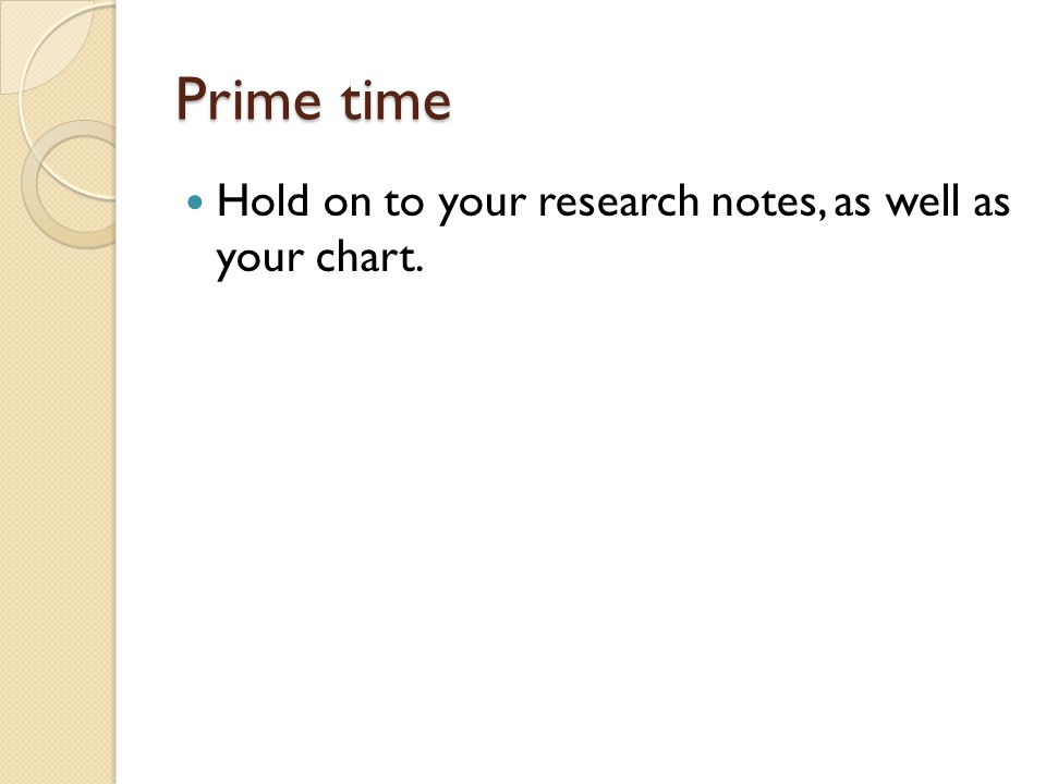 Prime time Hold on to your research notes, as well as your chart.