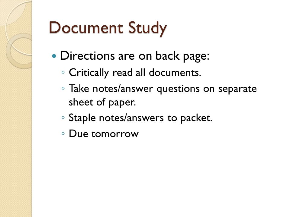 Document Study Directions are on back page: ◦ Critically read all documents. ◦ Take notes/answer questions on separate sheet of paper. ◦ Staple notes/