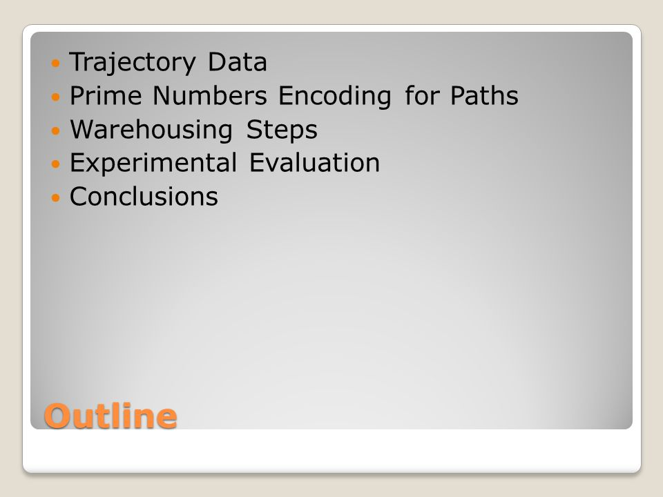 Outline Trajectory Data Prime Numbers Encoding for Paths Warehousing Steps Experimental Evaluation Conclusions