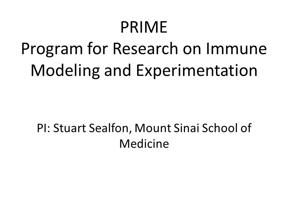 PRIME Program for Research on Immune Modeling and Experimentation PI: Stuart Sealfon, Mount Sinai School of Medicine
