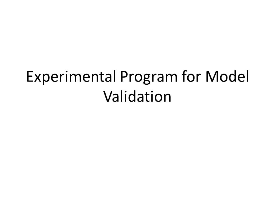 Experimental Program for Model Validation