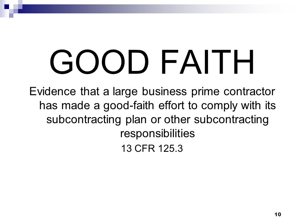 10 GOOD FAITH Evidence that a large business prime contractor has made a good-faith effort to comply with its subcontracting plan or other subcontract