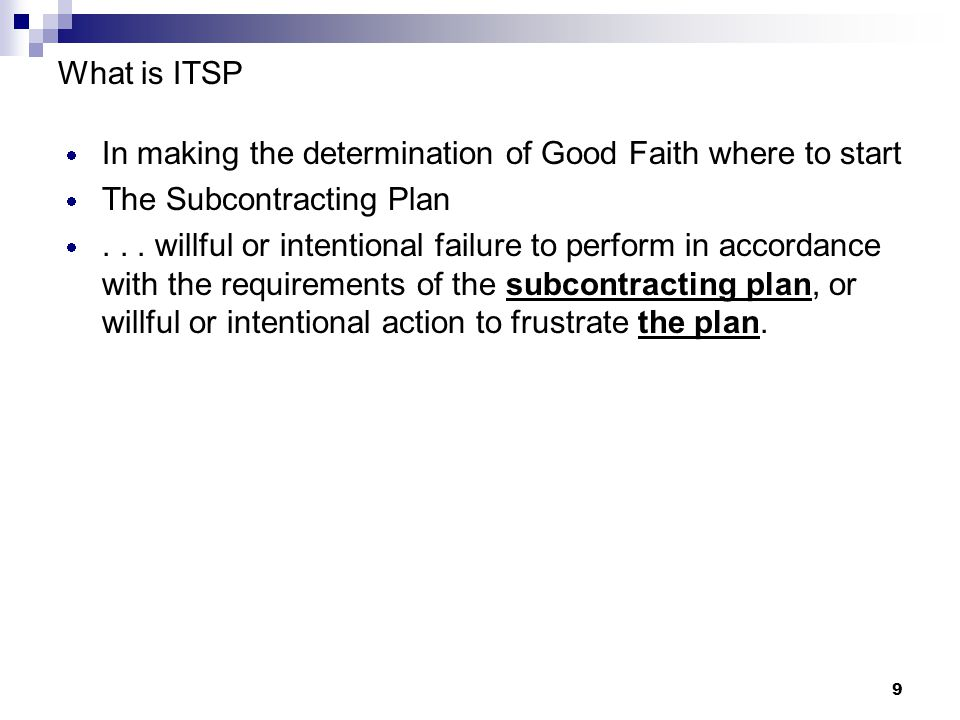9 What is ITSP  In making the determination of Good Faith where to start  The Subcontracting Plan ... willful or intentional failure to perform in