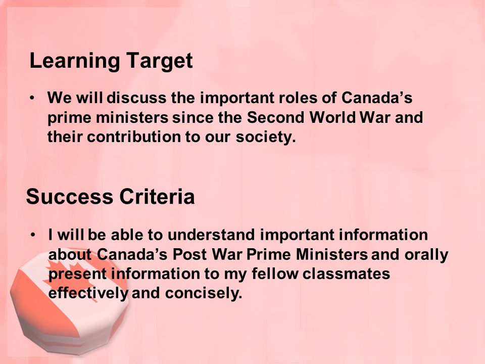Learning Target We will discuss the important roles of Canada's prime ministers since the Second World War and their contribution to our society. Succ
