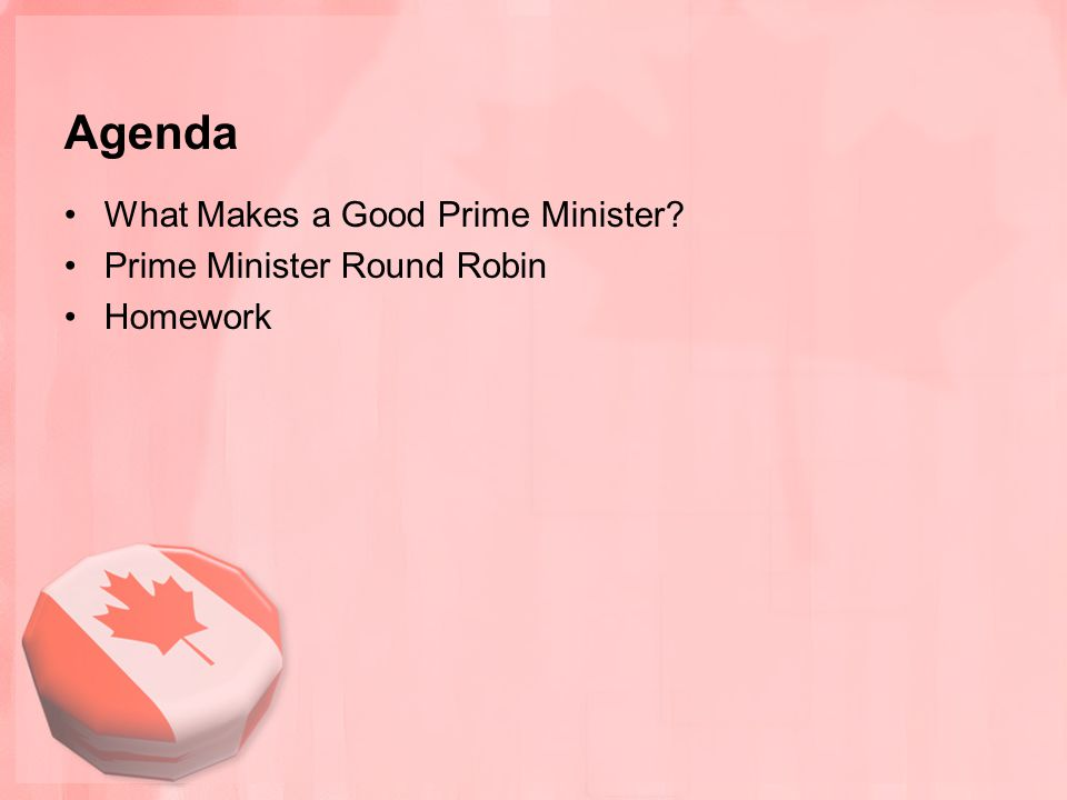 Agenda What Makes a Good Prime Minister? Prime Minister Round Robin Homework
