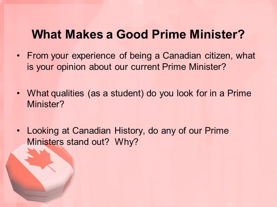 What Makes a Good Prime Minister? From your experience of being a Canadian citizen, what is your opinion about our current Prime Minister? What qualit