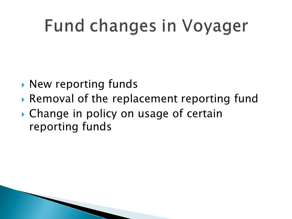  New reporting funds  Removal of the replacement reporting fund  Change in policy on usage of certain reporting funds