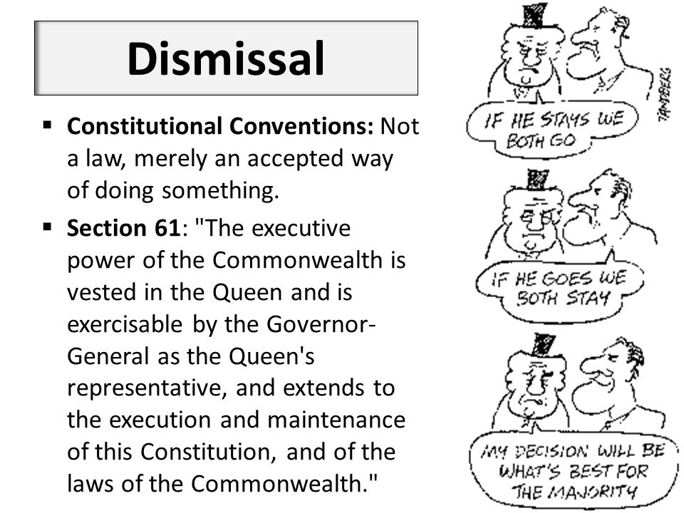 Dismissal  Constitutional Conventions: Not a law, merely an accepted way of doing something.
