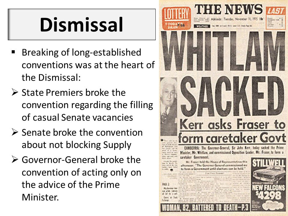 Dismissal  Breaking of long-established conventions was at the heart of the Dismissal:  State Premiers broke the convention regarding the filling of