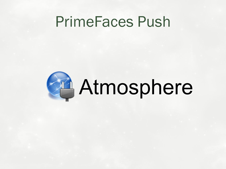 PrimeFaces Push Atmosphere