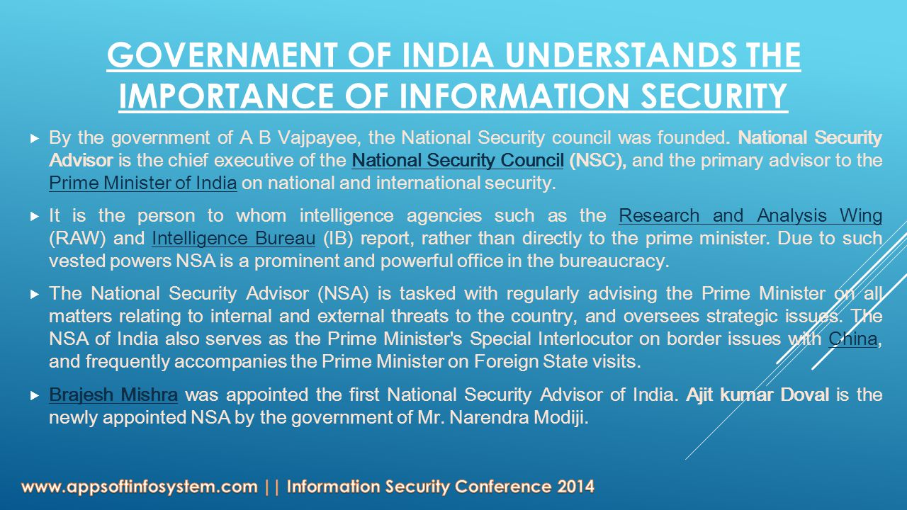 GOVERNMENT OF INDIA UNDERSTANDS THE IMPORTANCE OF INFORMATION SECURITY  By the government of A B Vajpayee, the National Security council was founded.