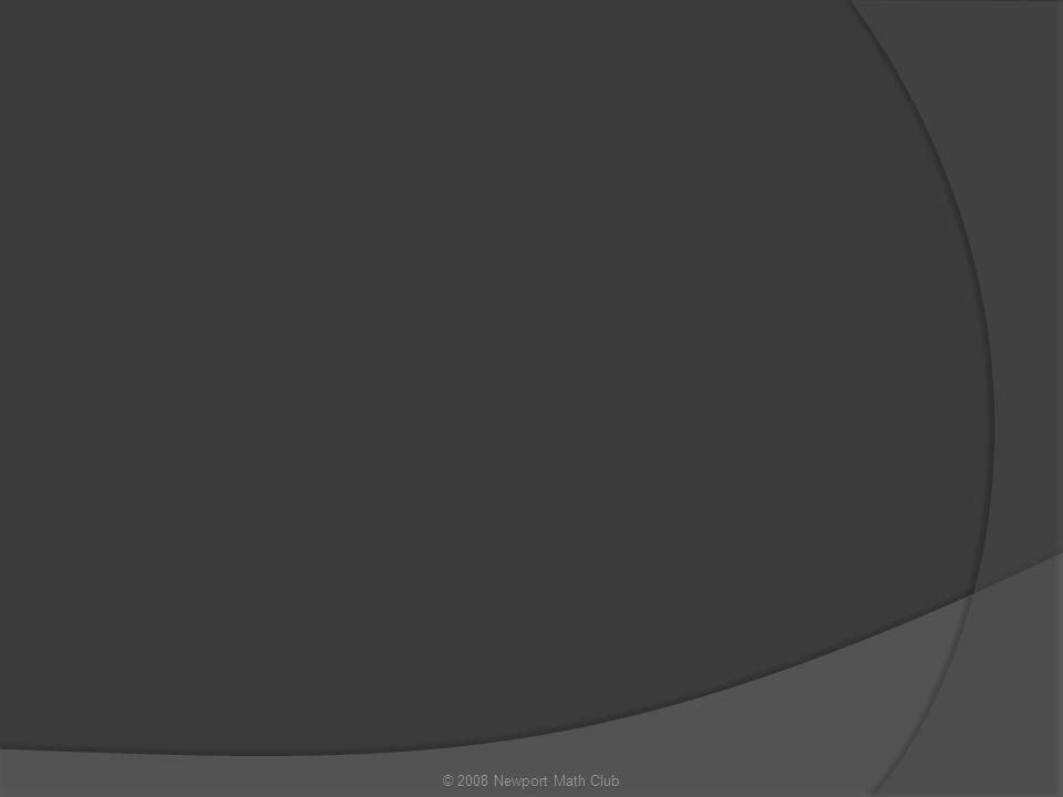 Blank Slide © 2008 Newport Math Club