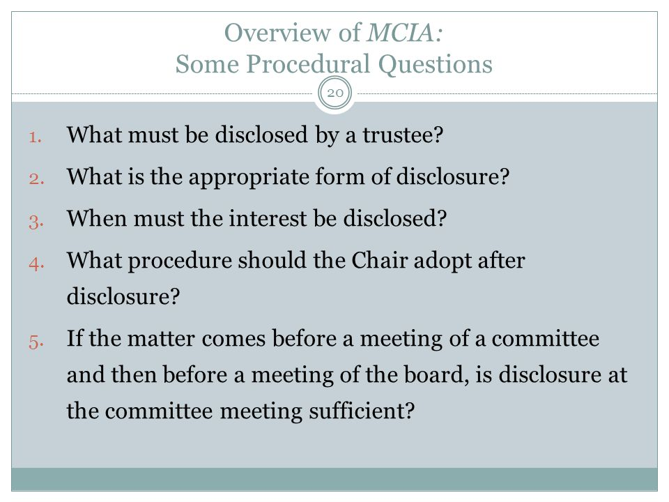 Overview of MCIA: Some Procedural Questions 1. What must be disclosed by a trustee? 2. What is the appropriate form of disclosure? 3. When must the in