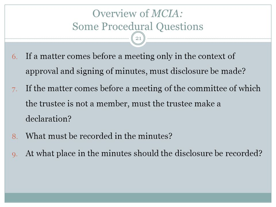 Overview of MCIA: Some Procedural Questions 6. If a matter comes before a meeting only in the context of approval and signing of minutes, must disclos