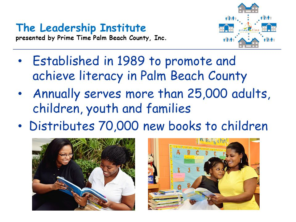 The Leadership Institute presented by Prime Time Palm Beach County, Inc. Established in 1989 to promote and achieve literacy in Palm Beach County Annu