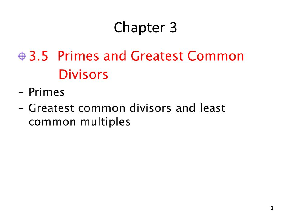 Chapter 3 3.5 Primes and Greatest Common Divisors ‒Primes ‒Greatest common divisors and least common multiples 1