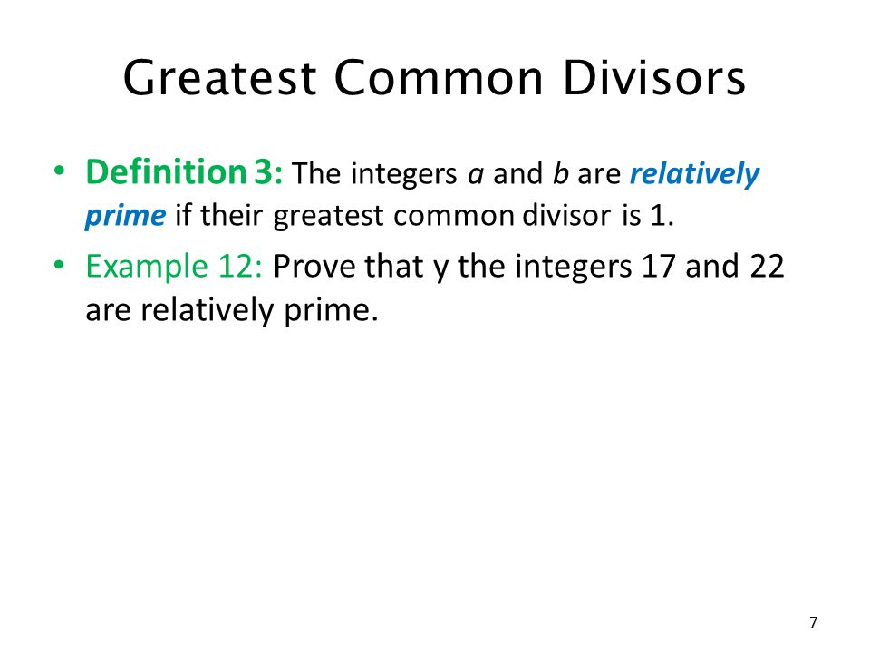 Greatest Common Divisors Definition 3 : The integers a and b are relatively prime if their greatest common divisor is 1.