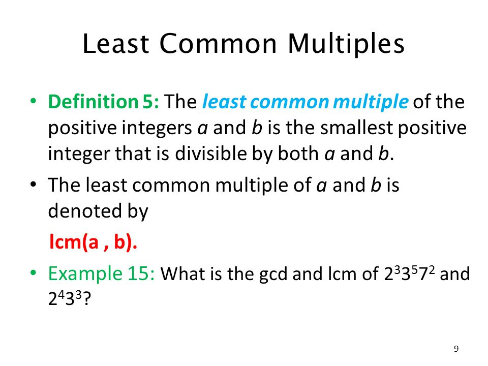 Least Common Multiples Definition 5: The least common multiple of the positive integers a and b is the smallest positive integer that is divisible by both a and b.