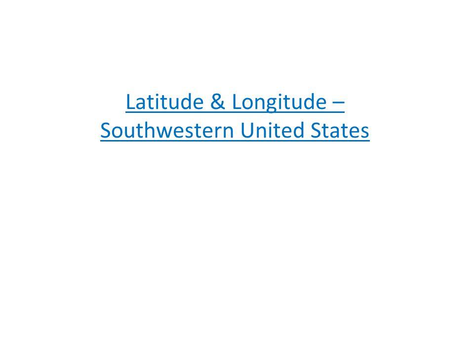 Latitude & Longitude – Southwestern United States