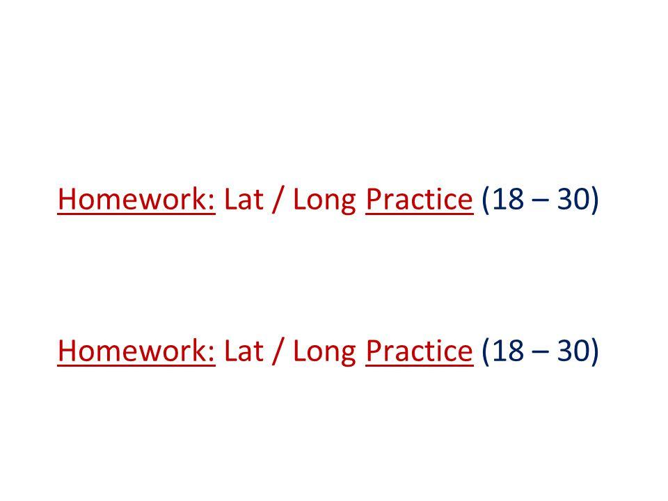 Homework: Lat / Long Practice (18 – 30)
