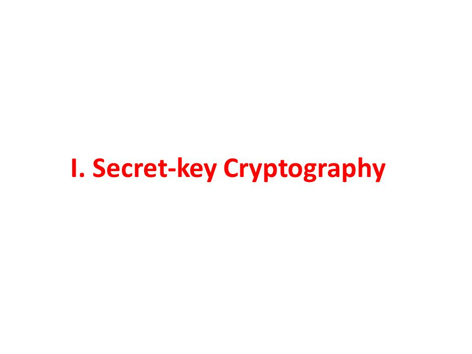 Secret-key Encryption Scheme All these are examples of secret-key (also called symmetric-key) encryption Sender and Receiver use the same key VigenereEnigma BROKEN