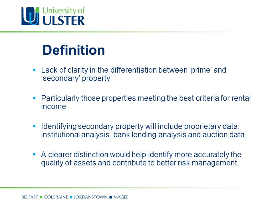Definition  Lack of clarity in the differentiation between 'prime' and 'secondary' property  Particularly those properties meeting the best criteria for rental income  Identifying secondary property will include proprietary data, institutional analysis, bank lending analysis and auction data.