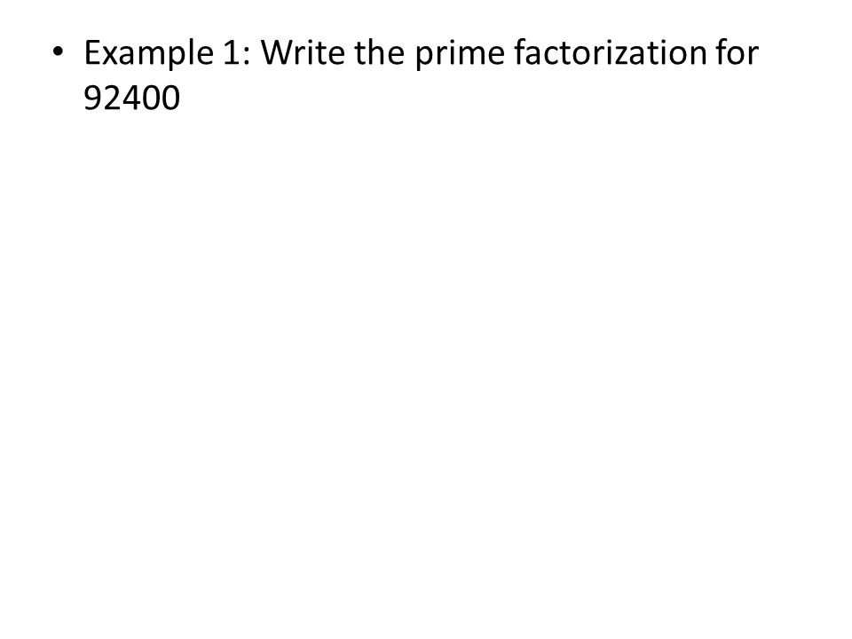 Example 1: Write the prime factorization for 92400