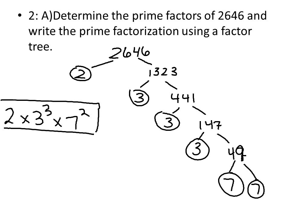2: A)Determine the prime factors of 2646 and write the prime factorization using a factor tree.