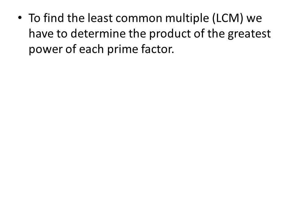 To find the least common multiple (LCM) we have to determine the product of the greatest power of each prime factor.